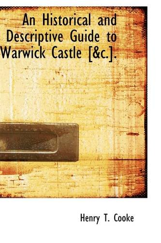 9781103976935: An Historical and Descriptive Guide to Warwick Castle [&c.].
