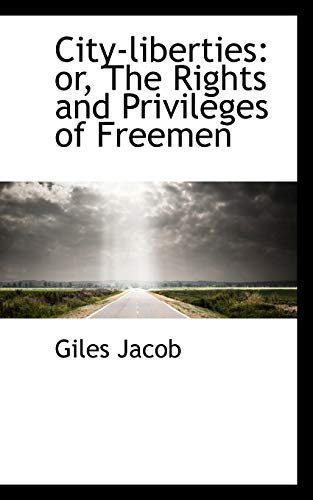 9781103983575: City-liberties: or, The Rights and Privileges of Freemen