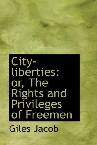 9781103983612: City-liberties: or, The Rights and Privileges of Freemen