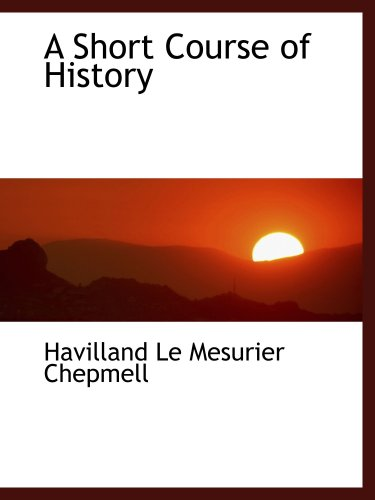 9781103990023: A Short Course of History