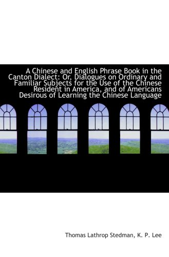 9781103990511: A Chinese and English Phrase Book in the Canton Dialect: Or, Dialogues on Ordinary and Familiar Subj