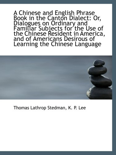 9781103990528: A Chinese and English Phrase Book in the Canton Dialect: Or, Dialogues on Ordinary and Familiar Subj