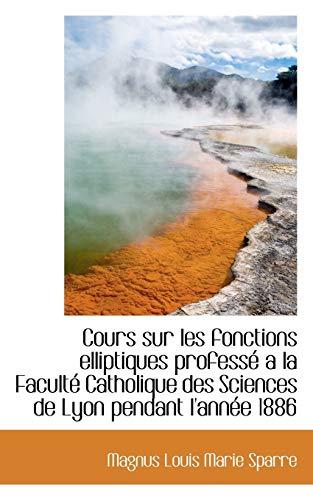 Cours Sur Les Fonctions Elliptiques Profess a: Magnus Louis Marie