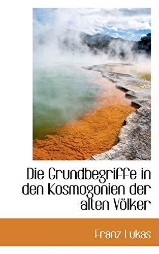 Die Grundbegriffe in den Kosmogonien der alten Völker (German Edition): Lukas, Franz
