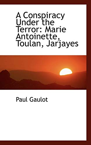 A Conspiracy Under the Terror: Marie Antoinette,: Paul Gaulot