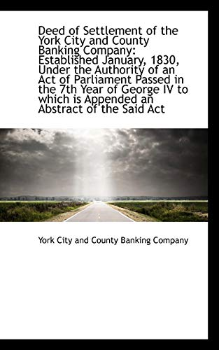 Deed of Settlement of the York City and County Banking Company: Established January, 1830, Under ...