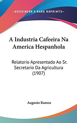 9781104000042: A Industria Cafeeira Na America Hespanhola: Relatorio Apresentado Ao Sr. Secretario Da Agricultura (1907)