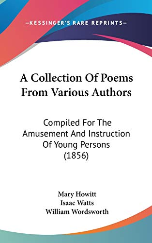 9781104000202: A Collection Of Poems From Various Authors: Compiled For The Amusement And Instruction Of Young Persons (1856)