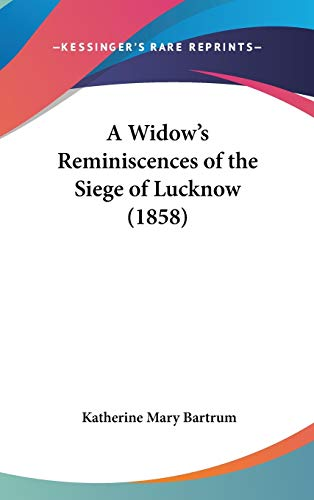 9781104000288: A Widow's Reminiscences of the Siege of Lucknow (1858)