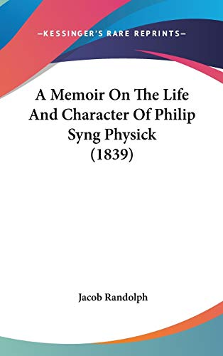9781104000608: A Memoir On The Life And Character Of Philip Syng Physick (1839)