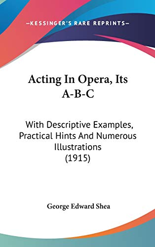 9781104001490: Acting In Opera, Its A-B-C: With Descriptive Examples, Practical Hints And Numerous Illustrations (1915)