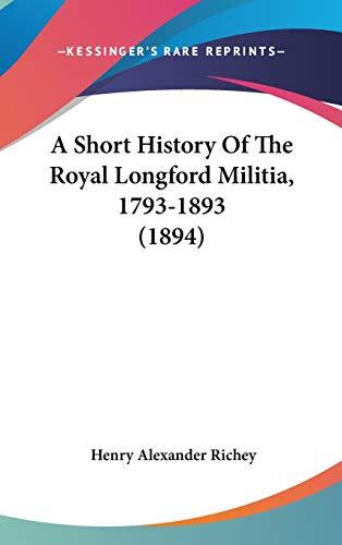 9781104002473: A Short History of the Royal Longford Militia, 1793-1893 (1894)