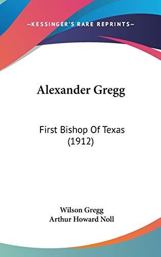 9781104004163: Alexander Gregg: First Bishop Of Texas (1912)