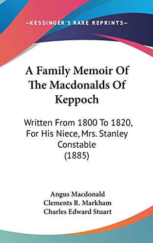 9781104005146: A Family Memoir Of The Macdonalds Of Keppoch: Written From 1800 To 1820, For His Niece, Mrs. Stanley Constable (1885)
