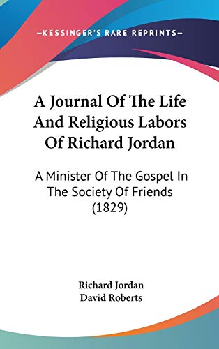 9781104005528: A Journal Of The Life And Religious Labors Of Richard Jordan: A Minister Of The Gospel In The Society Of Friends (1829)