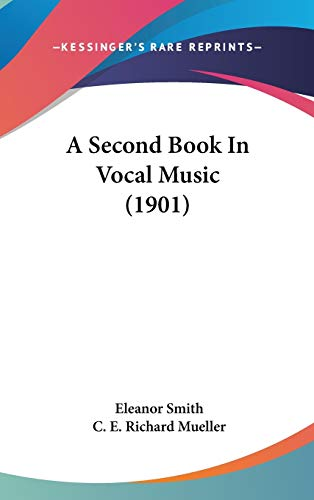 A Second Book In Vocal Music (1901) (1104006901) by Smith, Eleanor; Mueller, C. E. Richard