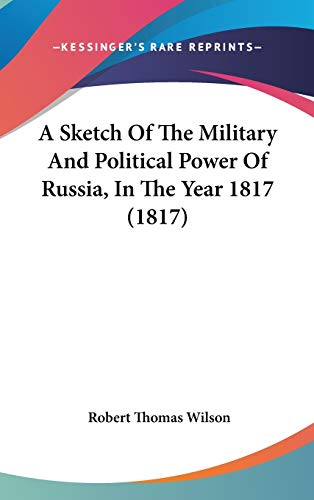9781104008512: A Sketch Of The Military And Political Power Of Russia, In The Year 1817 (1817)