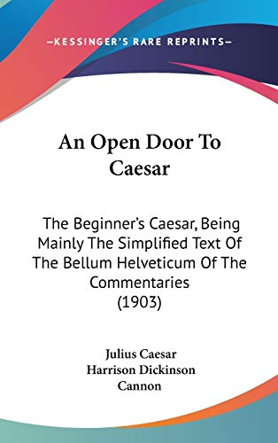 9781104008789: An Open Door To Caesar: The Beginner's Caesar, Being Mainly The Simplified Text Of The Bellum Helveticum Of The Commentaries (1903)