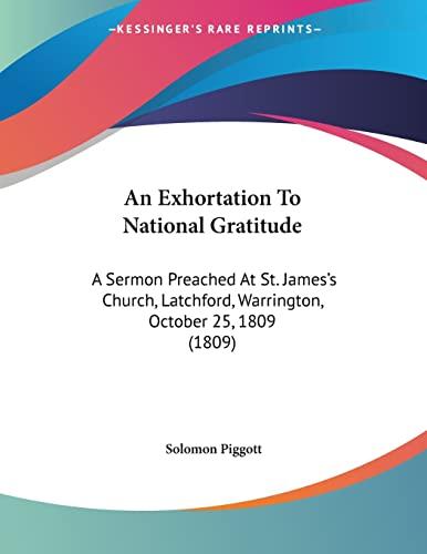 9781104010591: An Exhortation To National Gratitude: A Sermon Preached At St. James's Church, Latchford, Warrington, October 25, 1809 (1809)