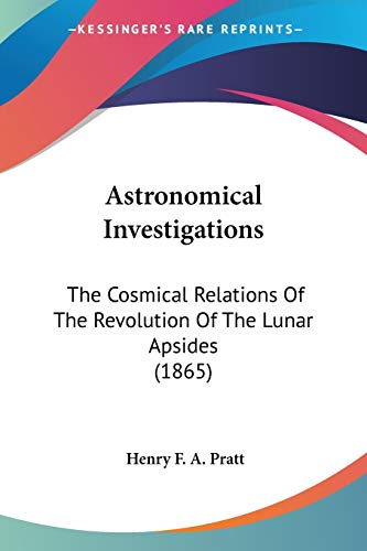 9781104016210: Astronomical Investigations: The Cosmical Relations Of The Revolution Of The Lunar Apsides (1865)