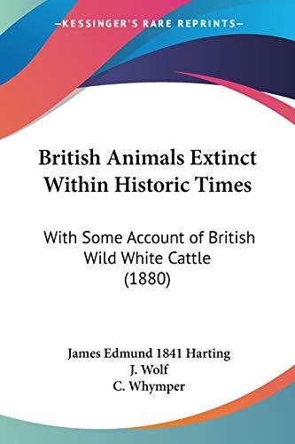 9781104022716: British Animals Extinct Within Historic Times: With Some Account of British Wild White Cattle (1880)