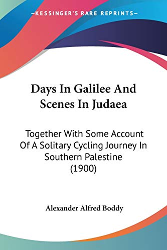 9781104023706: Days In Galilee And Scenes In Judaea: Together With Some Account Of A Solitary Cycling Journey In Southern Palestine (1900)