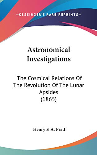 9781104026745: Astronomical Investigations: The Cosmical Relations Of The Revolution Of The Lunar Apsides (1865)
