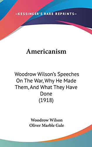 9781104026790: Americanism: Woodrow Wilson's Speeches On The War, Why He Made Them, And What They Have Done (1918)