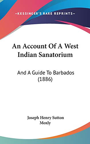 9781104031008: An Account Of A West Indian Sanatorium: And A Guide To Barbados (1886)