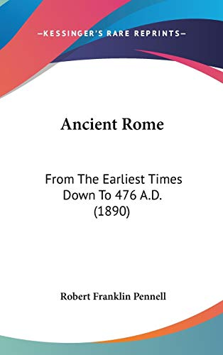 9781104031992: Ancient Rome: From the Earliest Times Down to 476 A.D. (1890)