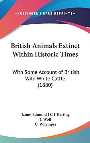 9781104032586: British Animals Extinct Within Historic Times: With Some Account of British Wild White Cattle (1880)