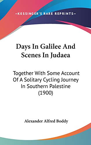 9781104033507: Days In Galilee And Scenes In Judaea: Together With Some Account Of A Solitary Cycling Journey In Southern Palestine (1900)