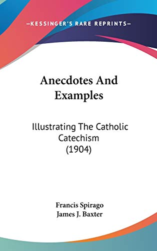 Anecdotes And Examples: Illustrating The Catholic Catechism