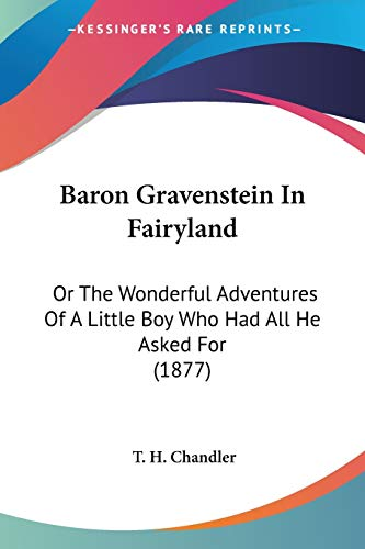 9781104038458: Baron Gravenstein In Fairyland: Or The Wonderful Adventures Of A Little Boy Who Had All He Asked For (1877)