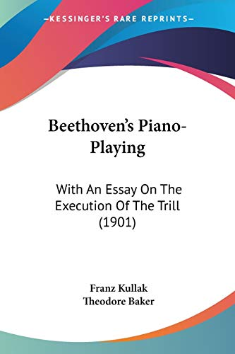 9781104038960: Beethoven's Piano-Playing: With An Essay On The Execution Of The Trill (1901)