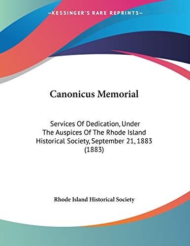 9781104045272: Canonicus Memorial: Services Of Dedication, Under The Auspices Of The Rhode Island Historical Society, September 21, 1883 (1883)