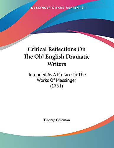 9781104047320: Critical Reflections On The Old English Dramatic Writers: Intended As A Preface To The Works Of Massinger (1761)