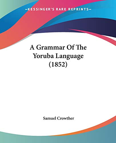 9781104047559 - Samuel Crowther: A Grammar of the Yoruba Language by Samuel Crowther 2009 Paperback - Libro