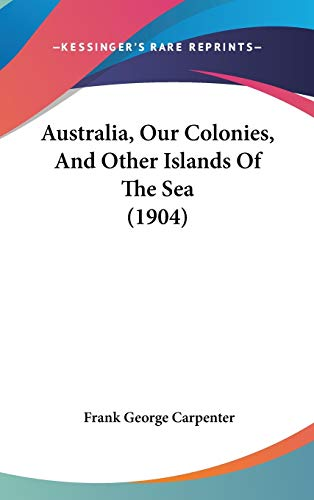AUSTRALIA, OUR COLONIES, AND OTHER ISLANDS OF THE SEA (Carpenter's Geographical Reader Series,...