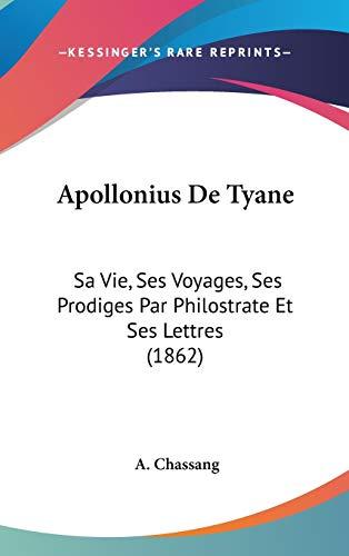 9781104074777: Apollonius De Tyane: Sa Vie, Ses Voyages, Ses Prodiges Par Philostrate Et Ses Lettres