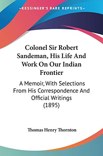 9781104085018: Colonel Sir Robert Sandeman, His Life And Work On Our Indian Frontier: A Memoir, With Selections From His Correspondence And Official Writings (1895)