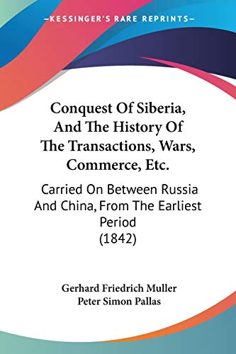 9781104086930: Conquest Of Siberia, And The History Of The Transactions, Wars, Commerce, Etc.: Carried On Between Russia And China, From The Earliest Period (1842)