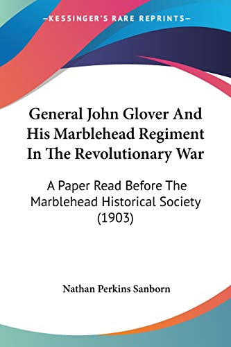 9781104090319: General John Glover And His Marblehead Regiment In The Revolutionary War: A Paper Read Before The Marblehead Historical Society (1903)