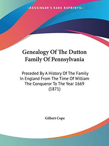 9781104090531: Genealogy Of The Dutton Family Of Pennsylvania: Preceded By A History Of The Family In England From The Time Of William The Conqueror To The Year 1669 (1871)