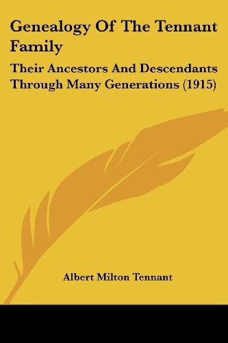 9781104090715: Genealogy Of The Tennant Family: Their Ancestors And Descendants Through Many Generations (1915)