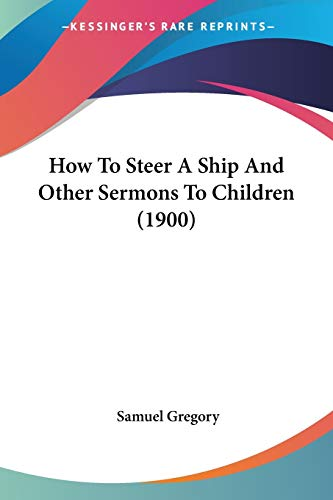 9781104094300: How To Steer A Ship And Other Sermons To Children (1900)