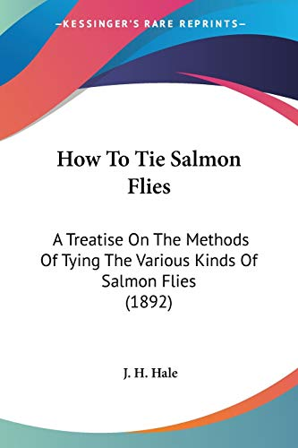 9781104094386: How To Tie Salmon Flies: A Treatise On The Methods Of Tying The Various Kinds Of Salmon Flies (1892)