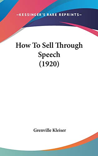 How To Sell Through Speech (1920) (9781104100292) by Grenville Kleiser