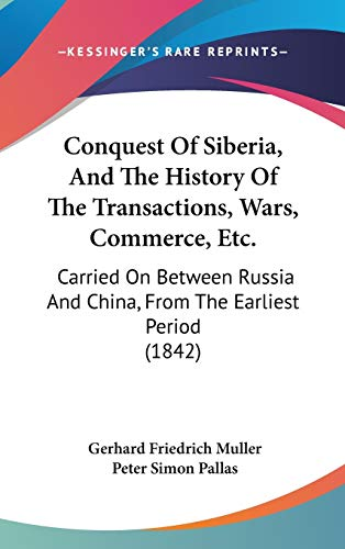 9781104100780: Conquest Of Siberia, And The History Of The Transactions, Wars, Commerce, Etc.: Carried On Between Russia And China, From The Earliest Period (1842)