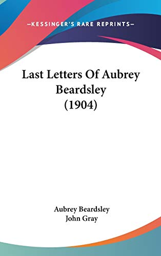 9781104101770: Last Letters Of Aubrey Beardsley (1904)